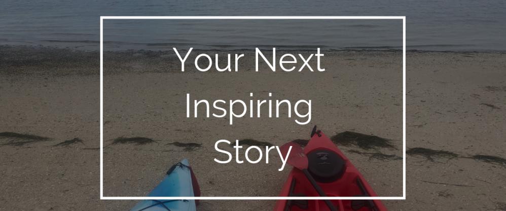 Your Next Inspiring Story